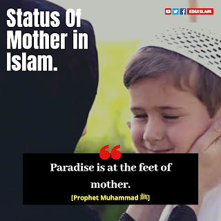 Paradise is at the feet of mother, quotes of Prophet Muhammad about Mother, Status of mother in Islam, sayings of Prophet Muhammad, EduIslam