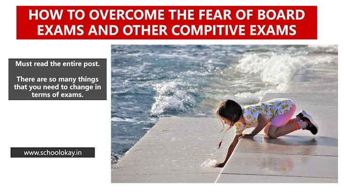 HOW TO OVERCOME THE FEAR OF BOARD EXAMS AND OTHER COMPITITIVE EXAMS