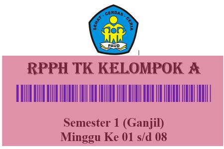 RPPH TK Kelompok A Semester 1 Minggu Ke 01 s/d 08