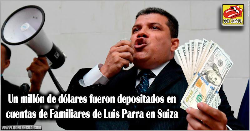 Un millón de dólares fueron depositados en cuentas de Familiares de Luis Parra en Suiza