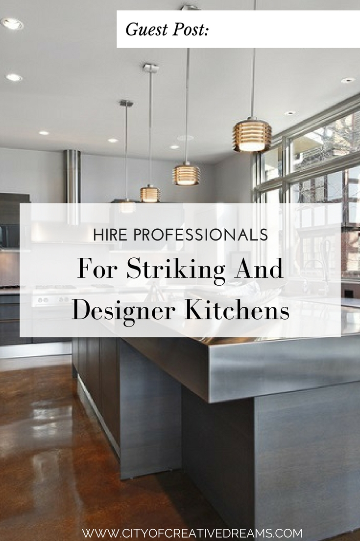 Hire Professionals For Striking And Designer Kitchens | City of Creative Dreams