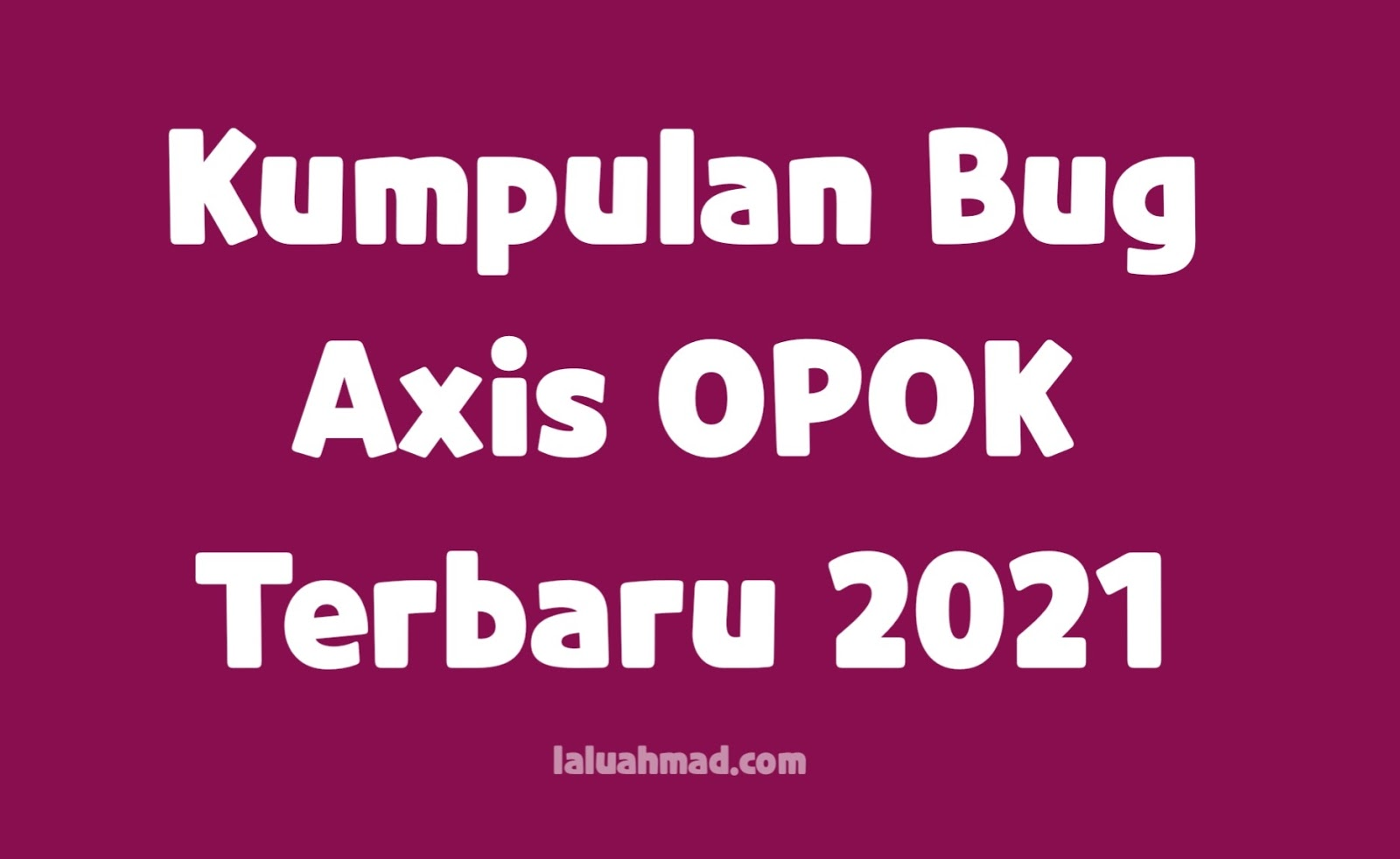 Kumpulan Bug Axis OPOK Terbaru 2021