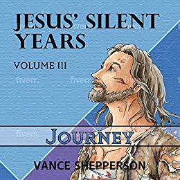 Jesus' Silent Years: Journey book promotion by Vance Shepperson