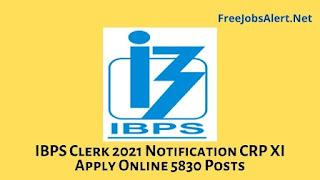 IBPS Clerk 2021 Notification CRP XI Apply Online 5830 Posts
