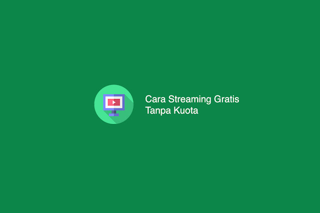 Cara Streaming Gratis Tanpa Kuota