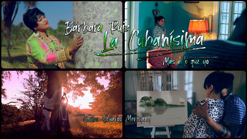 Bárbara Ruiz La Cubanísima - ¨Más alto que yo¨ - Videoclip - Director: Carlos Eduardo Maristany. Portal Del Vídeo Clip Cubano