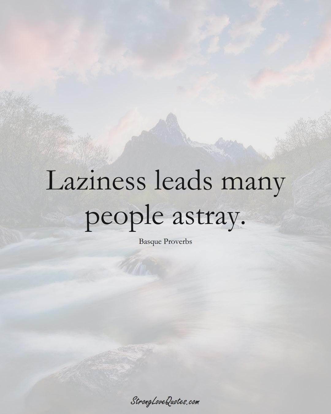 Laziness leads many people astray. (Basque Sayings);  #EuropeanSayings