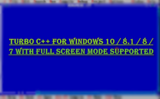 Download Turbo C For Windows 10,8.1,8,7 With Full Screen Mode