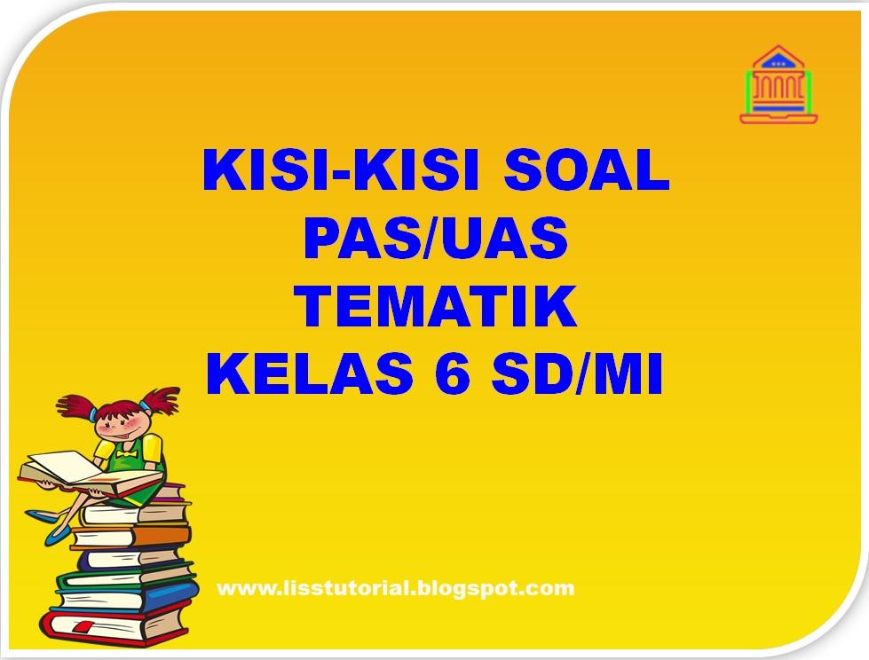 Kisi-kisi Soal PAS/UAS Tematik Kelas 6 SD/MI
