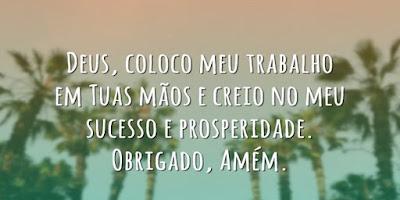 imagem de natureza com a frase: Deus, coloco meu trabalho em tuas mãos e creio no meu sucesso e prosperidade