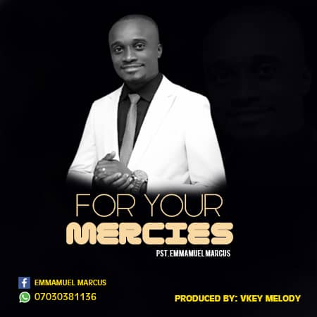 "Gospel Song: Pst. Emmanuel Marcus_""For Your Mercies"" 