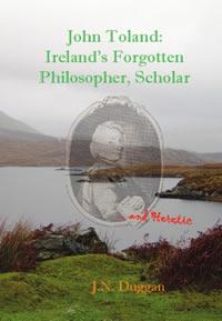 John Toland: Ireland's Forgotten Philosopher, Scholar ... and Heretic by J.N. Duggan