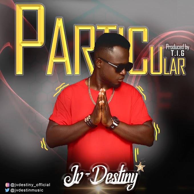 Music: JV Destiny – Particular (Prod. By T.I.G)