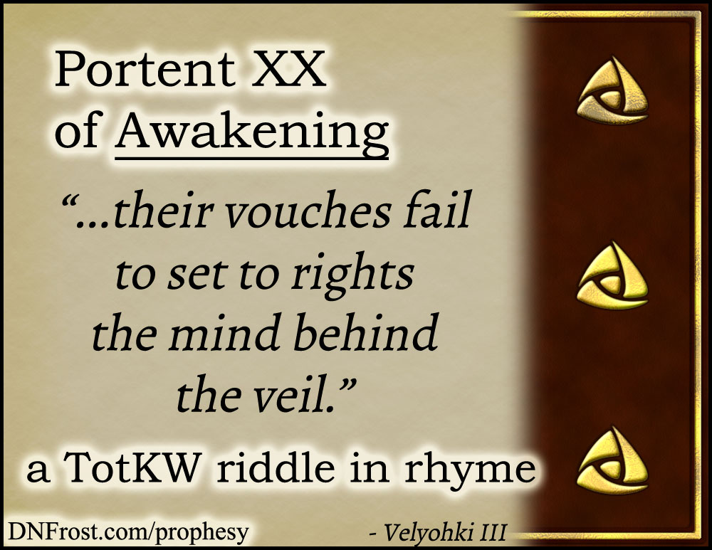 Portent XX of Awakening: their vouches fail to set to rights www.DNFrost.com/prophesy #TotKW A riddle in rhyme by D.N.Frost @DNFrost13 Part of a series.