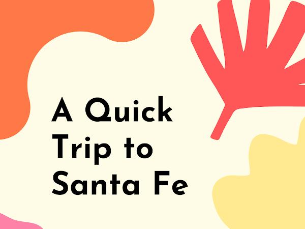 Recapping the Bucket List Trip-Part 1, Santa Fe