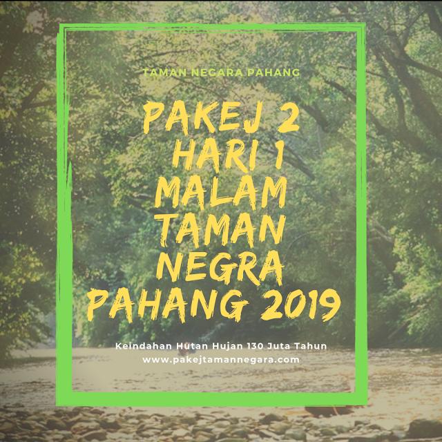 Pakej Taman Negara Pahang Malaysia , Pakej Taman Negara 2019