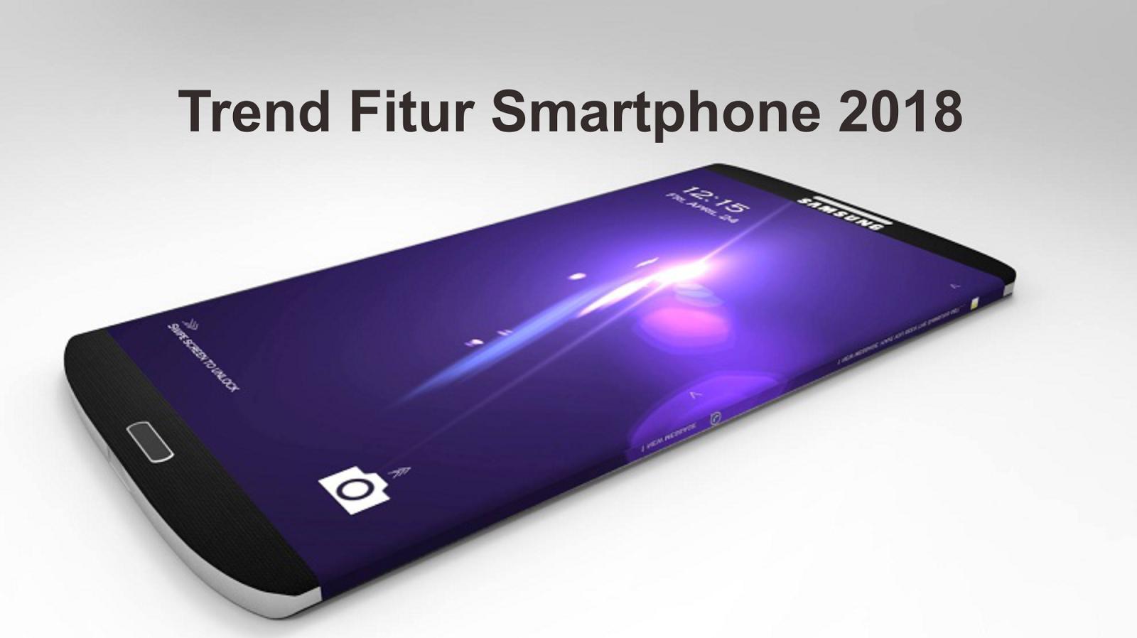 Trend Fitur Smartphone 2018