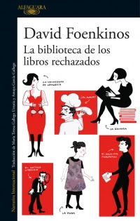 Reseña: La biblioteca de los libros rechazados de David Foenkinos (Alfaguara, febrero 2017)