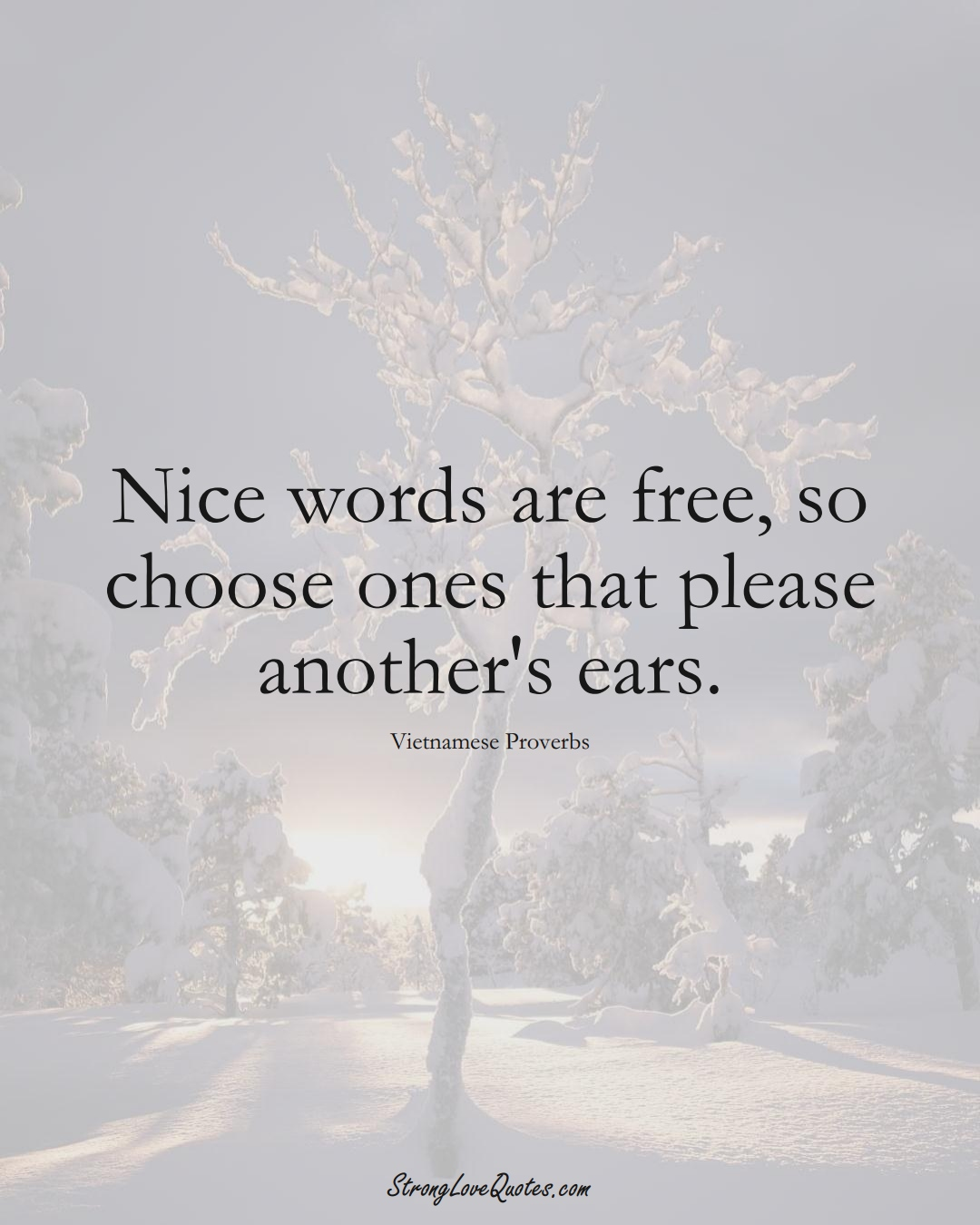 Nice words are free, so choose ones that please another's ears. (Vietnamese Sayings);  #AsianSayings