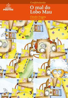 O mal do Lobo Mau. Cláudio Fragata. Editora Positivo. Coleção Confabulando. 2009-atualmente (1ª edição). ISBN: 978-85-385-2026-9. Ilustrações de Luiz Maia.