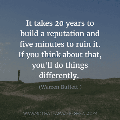 """Rare Success Quotes In Images To Inspire You: """"It takes 20 years to build a reputation and five minutes to ruin it. If you think about that, you'll do things differently."""" - Warren Buffett"""