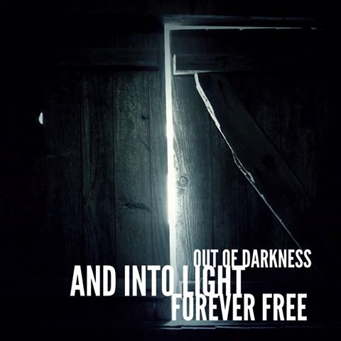 Out of darkness and into light, forever free