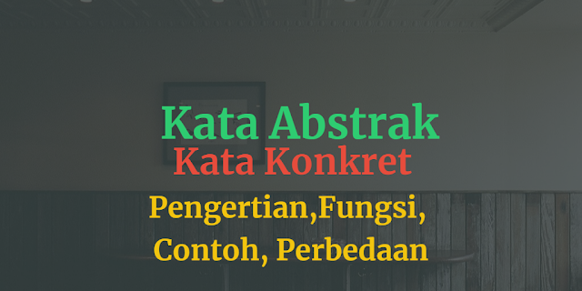 Contoh Kata Abstrak dan Kata Konkret