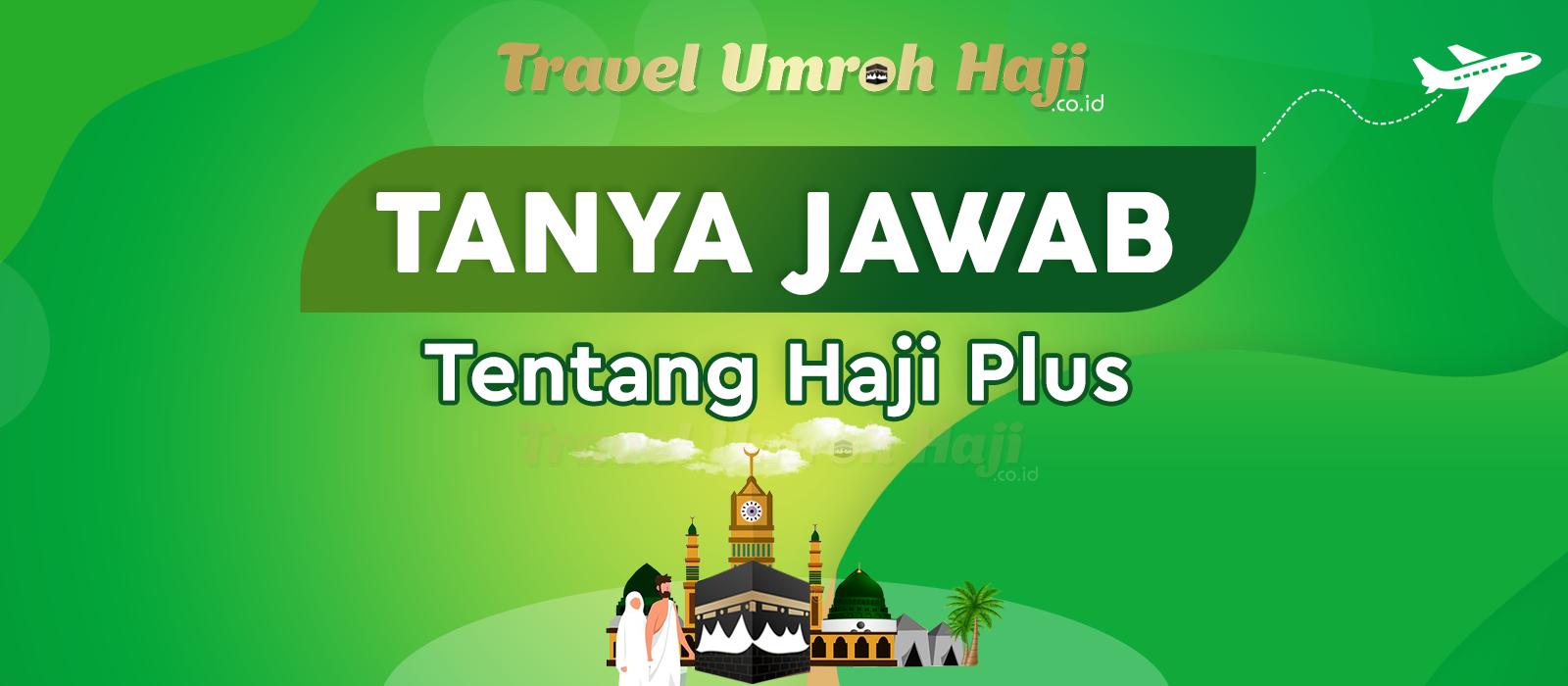 Informasi Tentang Haji Plus Jamaah Bertanya Travel Menjawab