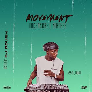 [MIXTAPE] Dj Dough - Movement Uncensored Mixtape