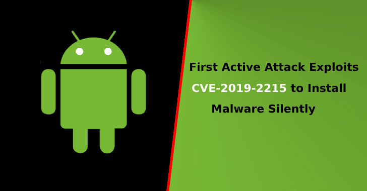 First Attack Exploits Android Vulnerability CVE-2019-2215 to Install Malware Without User Interaction Via Google Play