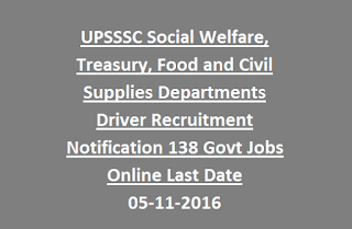 UPSSSC Social Welfare, Treasury, Food and Civil Supplies Departments Driver Recruitment Notification 138 Govt Jobs Online Last Date 05-11-2016