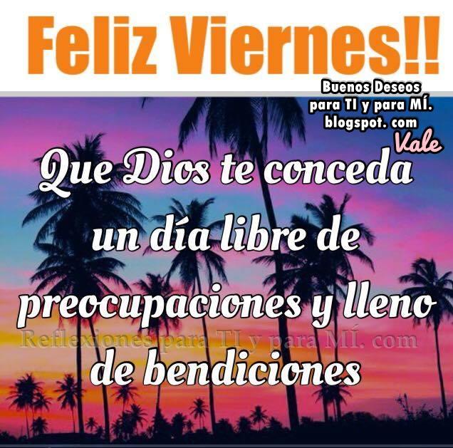 FELIZ VIERNES!!! Que Dios te conceda un día  libre de preocupaciones y lleno de bendiciones.