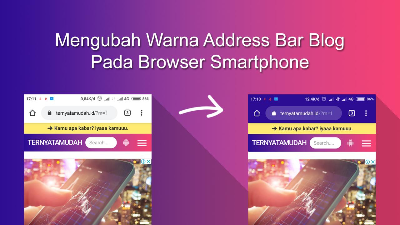 Mengubah Warna Address Bar Blog Pada Browser Smartphone Ternyata Mudah