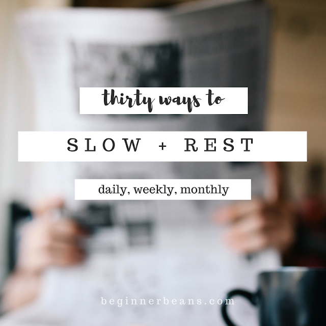 30 Ways to Slow + Rest | daily breaks, weekly Sabbath, monthly fasts