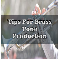 Tips for Brass Tone Production