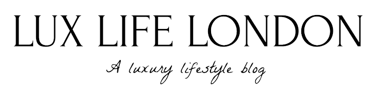 LUX LIFE LONDON | A Luxury Lifestyle Blog
