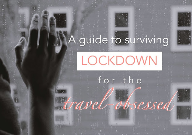 A guide to surviving lockdown for the travel-obsessed