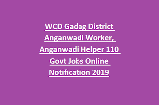 WCD Gadag District Anganwadi Worker, Anganwadi Helper 110 Govt Jobs Online Notification 2019