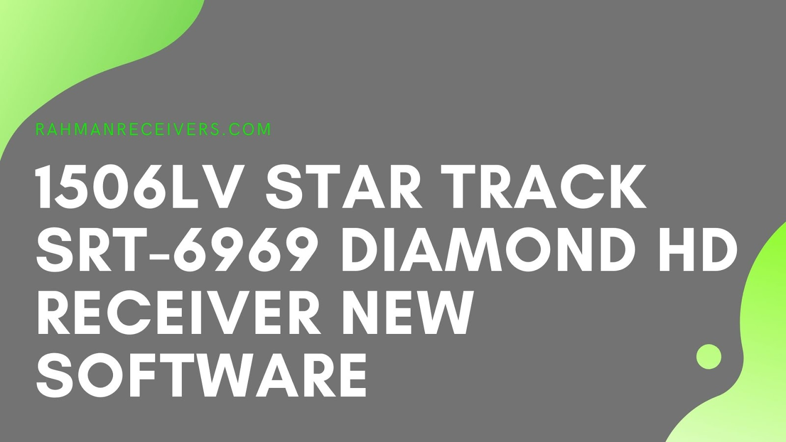 1506LV STAR TRACK SRT-6969 DIAMOND HD RECEIVER NEW SOFTWARE