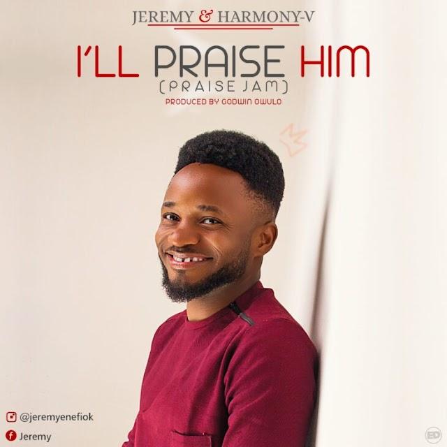 Music: Jeremy & Harmony V – I'll Praise Him