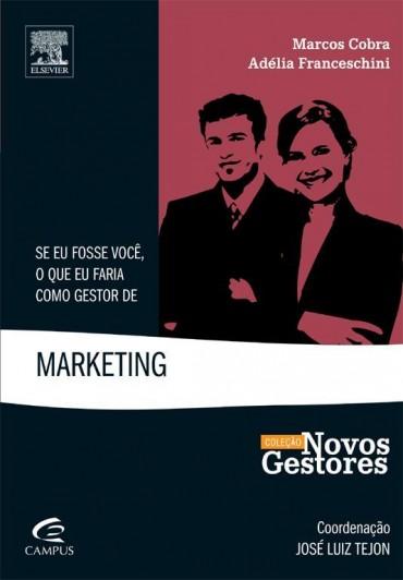 Se Eu Fosse Você , o que Faria Como Gestor de Marketing – Adélia Franceschini Download Grátis