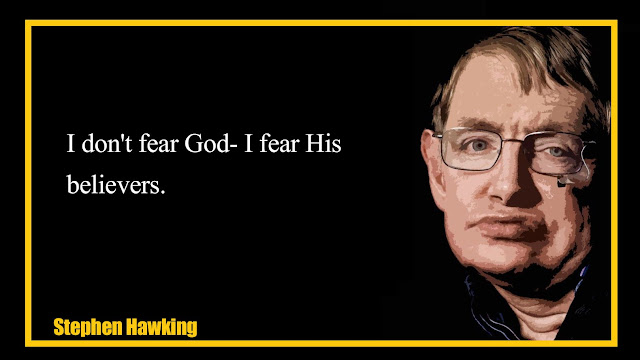 I don't fear God - I fear His believers Stephen Hawking quotes