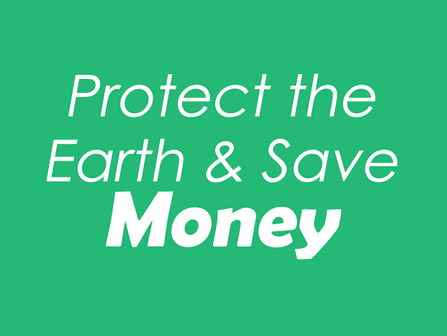 10 Ways to Save Money and Protect the Earth Environment at the Same Time