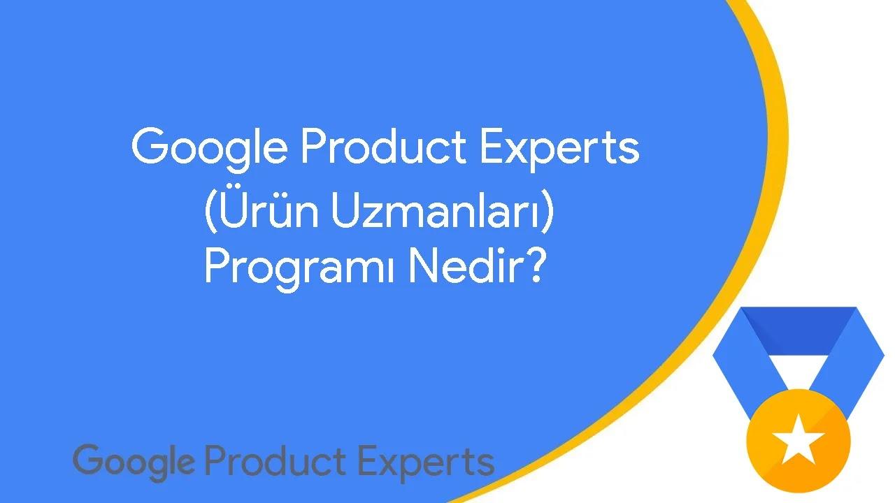 Google Ürün Uzmanları Programı Nedir? Product Experts (Ürün Uzmanları) Nasıl Olurum?
