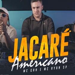 Baixar Jacaré Americano - MC Gah e MC Ryan SP Mp3