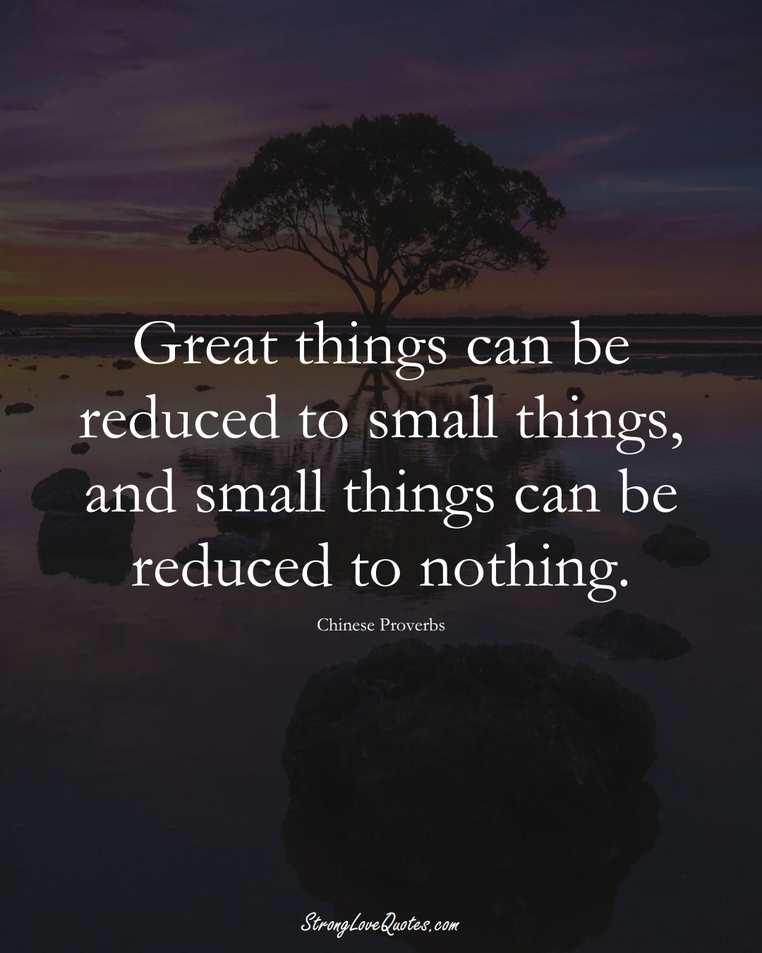 Great things can be reduced to small things, and small things can be reduced to nothing. (Chinese Sayings);  #AsianSayings