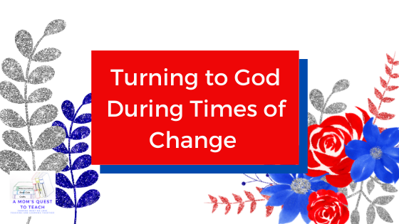 A Mom's Quest to Teach logo; floral clipart; Turning to God During Times of Change