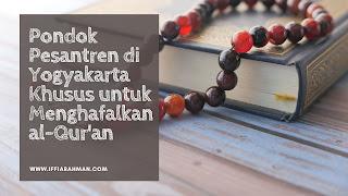 Pondok Pesantren di Yogyakarta Khusus untuk Menghafalkan al-Qur'an