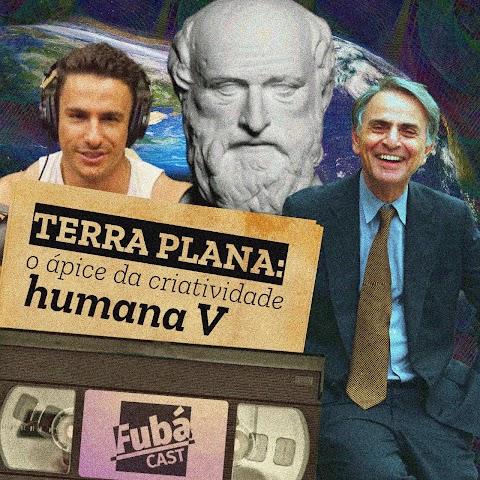 TERRA PLANA: O ápice da criatividade humana V