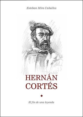 HERNÁN CORTÉS. EL FIN DE UNA LEYENDA.